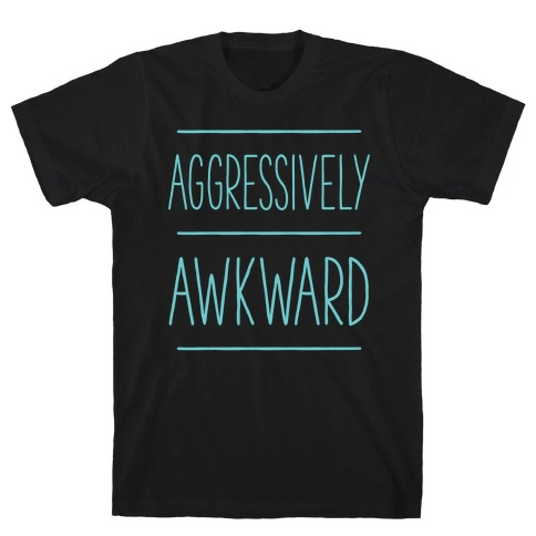 Aggressively Awkward Mens T-Shirt
