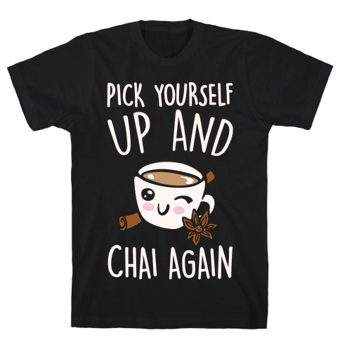 Pick Yourself Up and Chai Again White Print T-Shirt