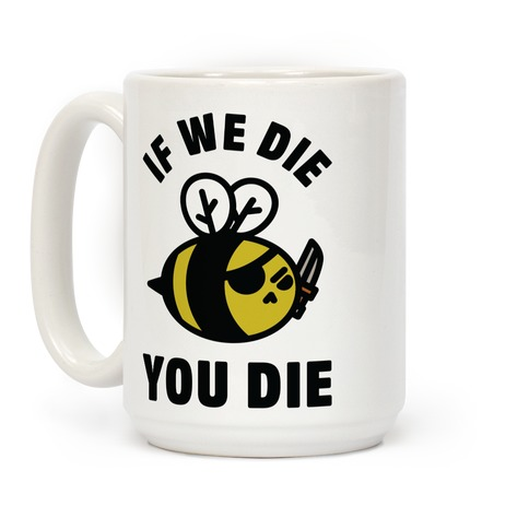 If We Die You Die Coffee Mug