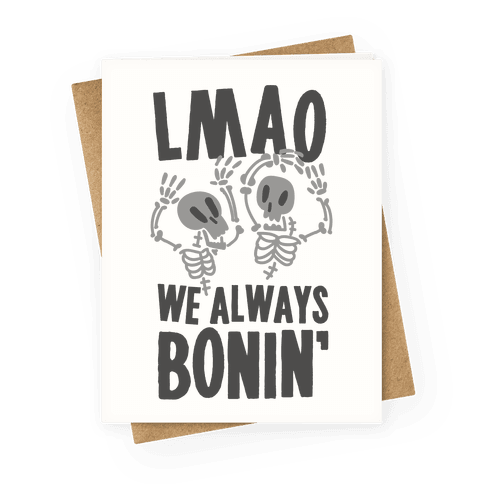 LMAO WE ALWAYS BONIN' Greeting Card