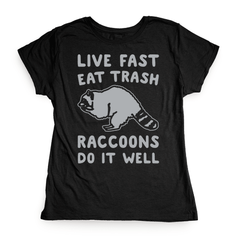 Live Fast Eat Trash Raccoons Do It Well Parody White Print Womens T-Shirt