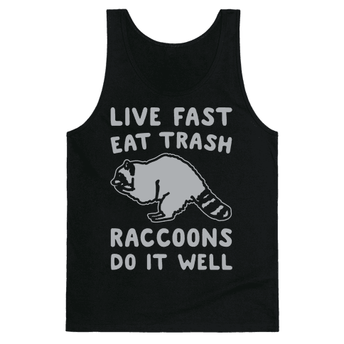 Live Fast Eat Trash Raccoons Do It Well Parody White Print Tank Top
