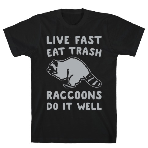 Live Fast Eat Trash Raccoons Do It Well Parody White Print T-Shirt