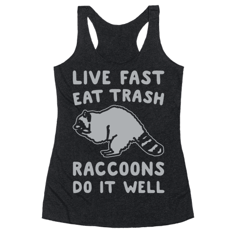 Live Fast Eat Trash Raccoons Do It Well Parody White Print Racerback Tank Top