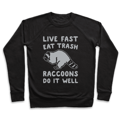 Live Fast Eat Trash Raccoons Do It Well Parody White Print Pullover