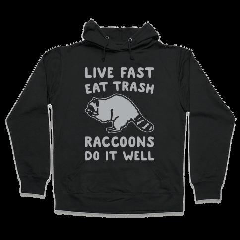 Live Fast Eat Trash Raccoons Do It Well Parody White Print Hooded Sweatshirt