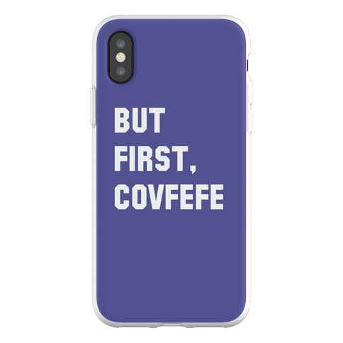 But First, Covfefe Phone Flexi-Case