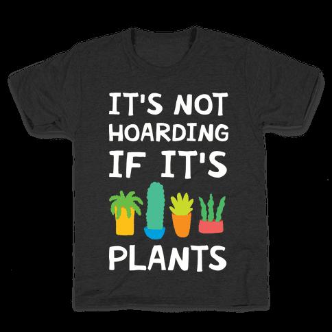 It's Not Hoarding If It's Plants Kids T-Shirt