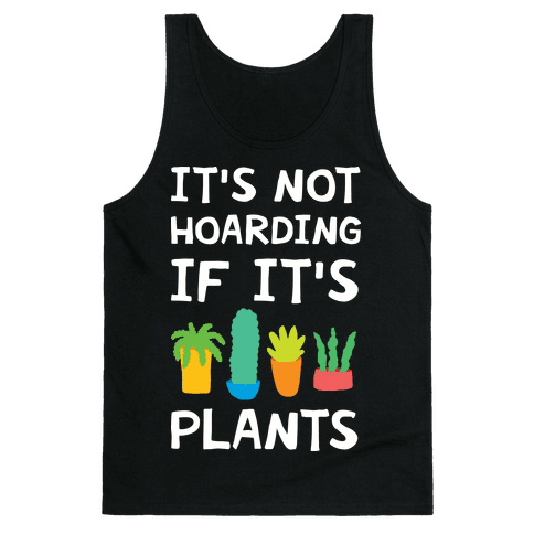 It's Not Hoarding If It's Plants Tank Top