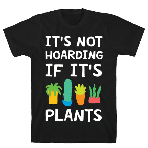 It's Not Hoarding If It's Plants Mens T-Shirt