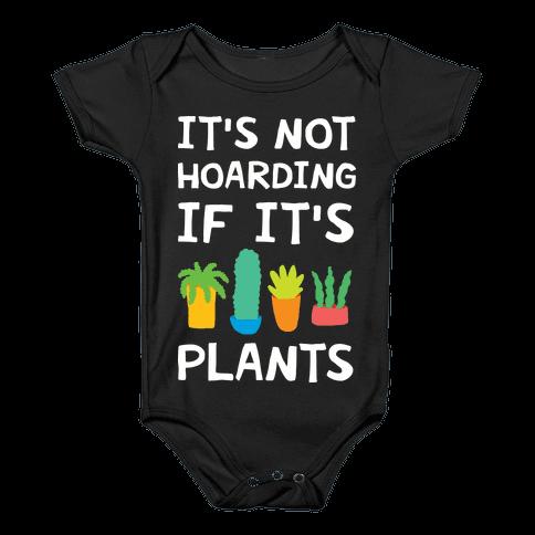It's Not Hoarding If It's Plants Baby Onesy