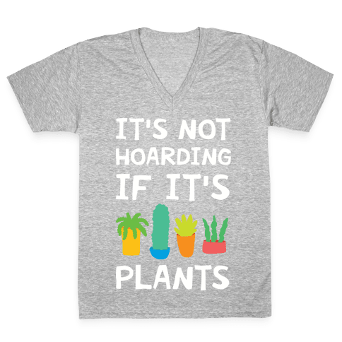 It's Not Hoarding If It's Plants V-Neck Tee Shirt
