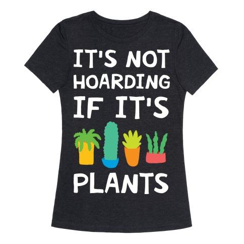 It's Not Hoarding If It's Plants Womens T-Shirt