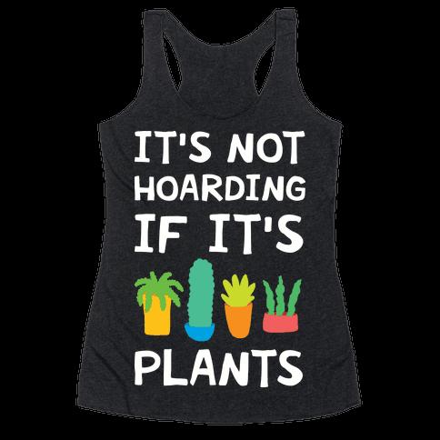 It's Not Hoarding If It's Plants Racerback Tank Top