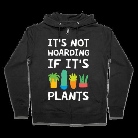 It's Not Hoarding If It's Plants Zip Hoodie