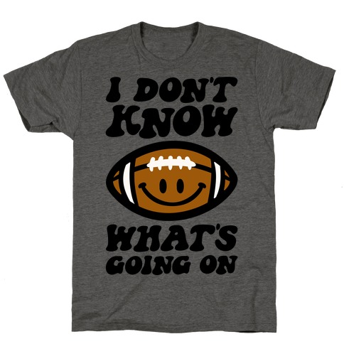 I Don't Know What's Going On Football Parody T-Shirt