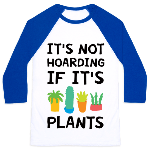 It's Not Hoarding If It's Plants Baseball Tee