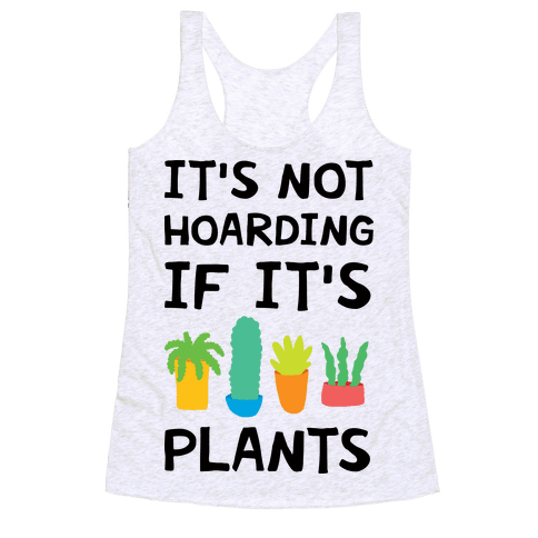 It's Not Hoarding If It's Plants Racerback Tank Top