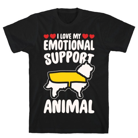 I Love My Emotional Support Animal White Print T-Shirt