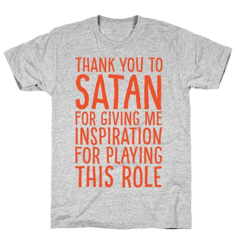 Thank You Satan For Giving Me Inspiration For Playing This Role White Print Mens/Unisex T-Shirt