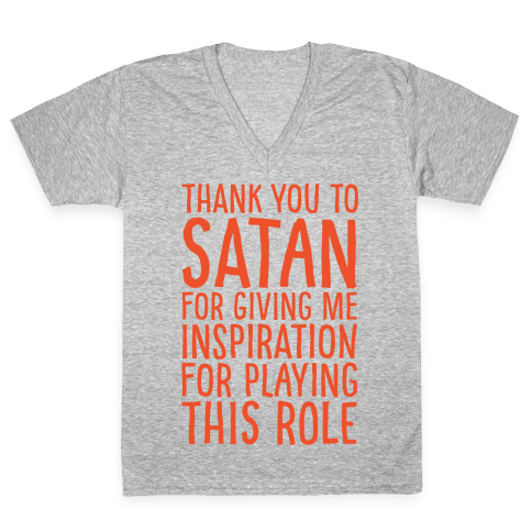 Thank You Satan For Giving Me Inspiration For Playing This Role White Print V-Neck Tee Shirt