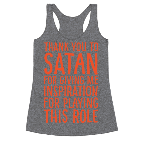 Thank You Satan For Giving Me Inspiration For Playing This Role White Print Racerback Tank Top