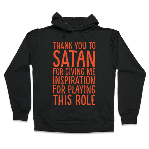 Thank You Satan For Giving Me Inspiration For Playing This Role White Print Hooded Sweatshirt