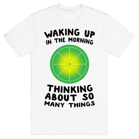 Waking up in the Morning Thinking About so Many Things (Lime) T-Shirt