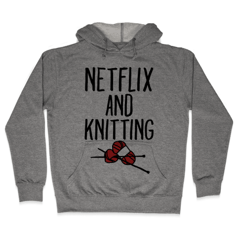 Netflix and Knitting Hooded Sweatshirt