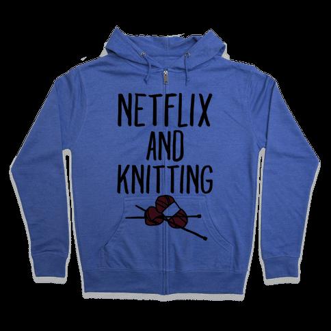 Netflix and Knitting Zip Hoodie