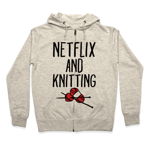 Netflix and Knitting Zip Hoodie