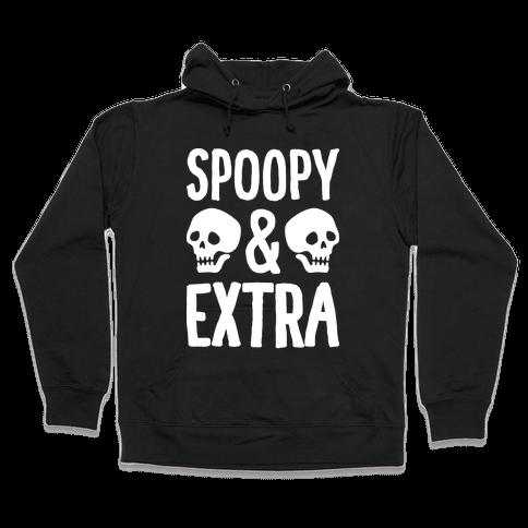 Spoopy & Extra Hooded Sweatshirt