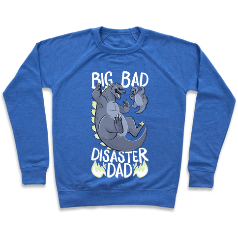 Big Bad Disaster Dad Godzilla Pullover