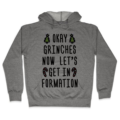 Okay Grinches Now Let's Get In Formation Hooded Sweatshirt