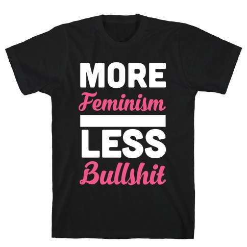 More Feminism, Less Bullsh*t T-Shirt