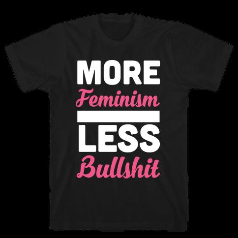 More Feminism, Less Bullsh*t Mens T-Shirt