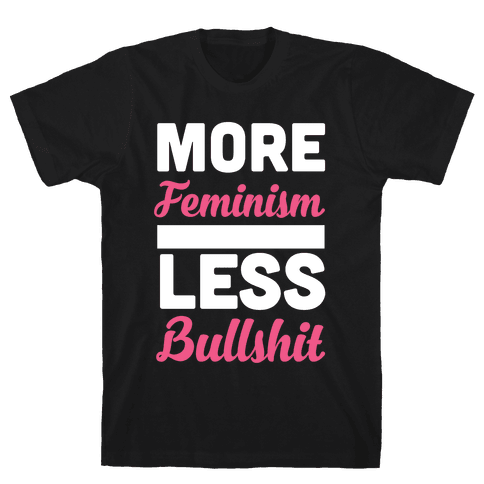More Feminism, Less Bullsh*t Mens T-Shirt