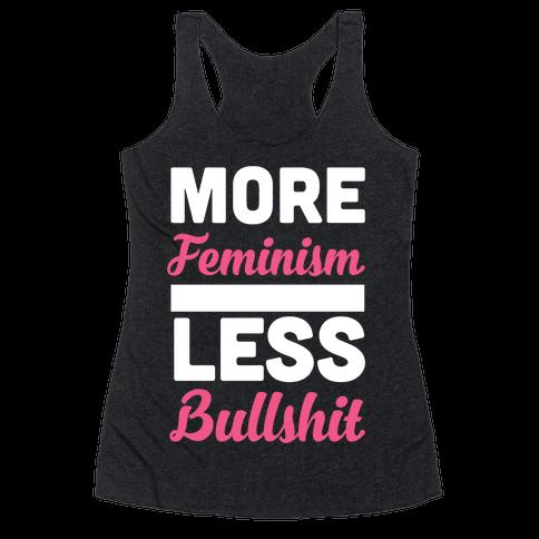 More Feminism, Less Bullsh*t Racerback Tank Top