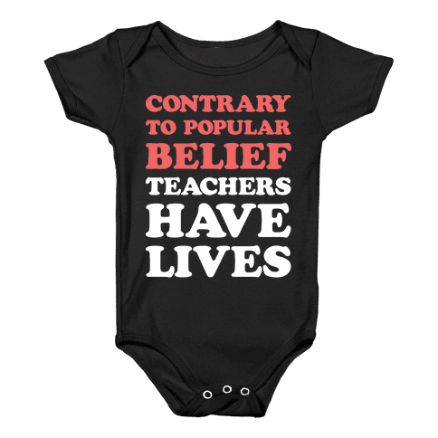 Contrary To Popular Belief, Teachers Have Lives Baby Onesy