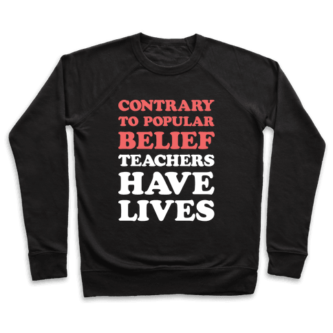 Contrary To Popular Belief, Teachers Have Lives Pullover