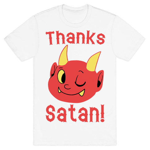 Thanks, Satan! Mens T-Shirt