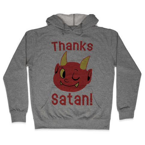 Thanks, Satan! Hooded Sweatshirt