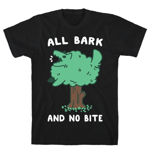 All Bark and No Bite T-Shirt