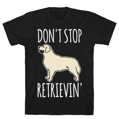 Don't Stop Retrievin' Golden Retriever Dog Parody White Print Mens T-Shirt