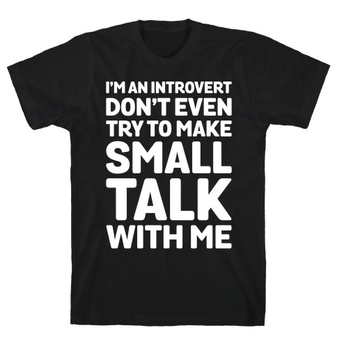 I'm An Introvert Don't Even Try To Make Small Talk With Me White Print T-Shirt