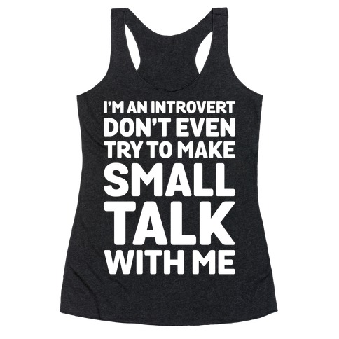 I'm An Introvert Don't Even Try To Make Small Talk With Me White Print Racerback Tank Top