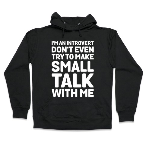 I'm An Introvert Don't Even Try To Make Small Talk With Me White Print Hooded Sweatshirt