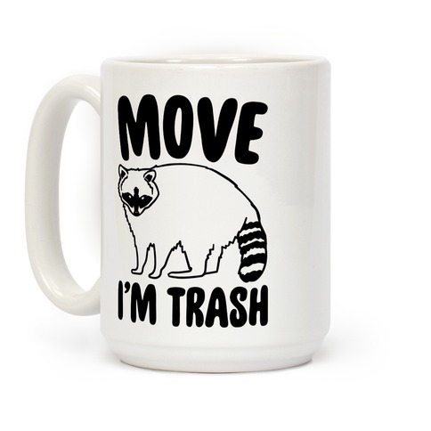Move I'm Trash Parody Coffee Mug