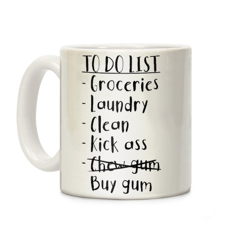To Do List: Kick Ass, Chew Gum Coffee Mug