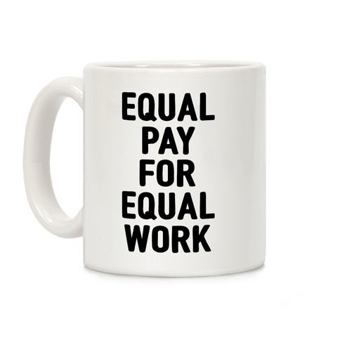 Equal Pay For Equal Work Coffee Mug